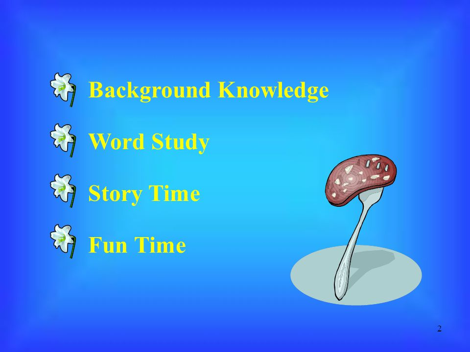 2 Background Knowledge Story Time Fun Time Word Study