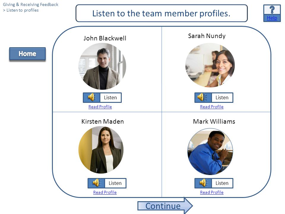 Continue Help Listen to the team member profiles.