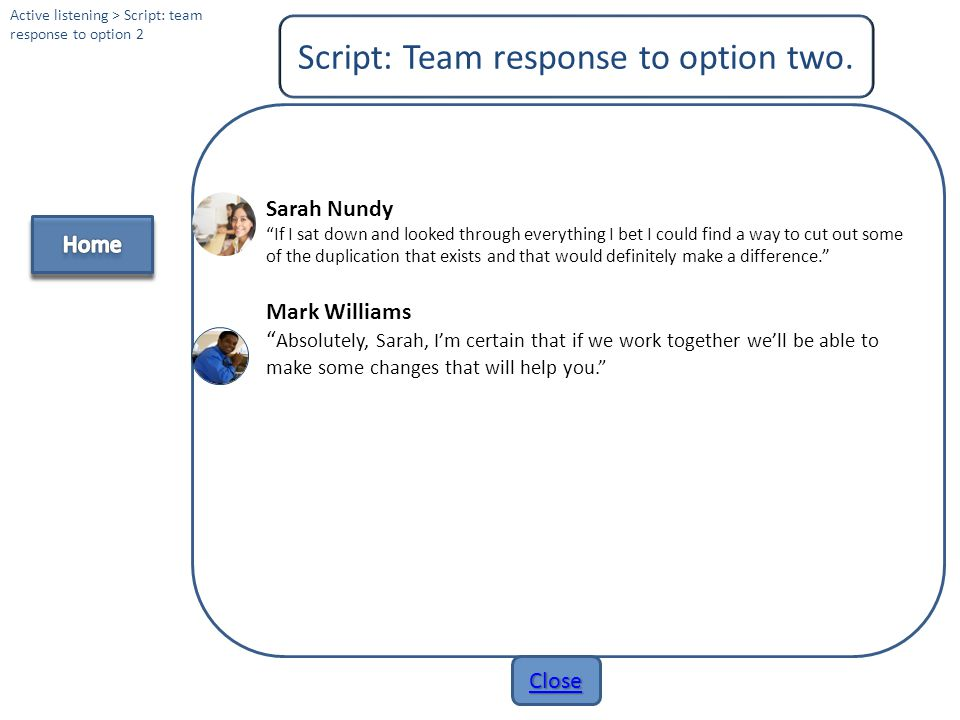 """Close Script: Team response to option one. Active listening > Script: team response to option 1 Sarah Nundy """"You're right, I guess I just have to put"""