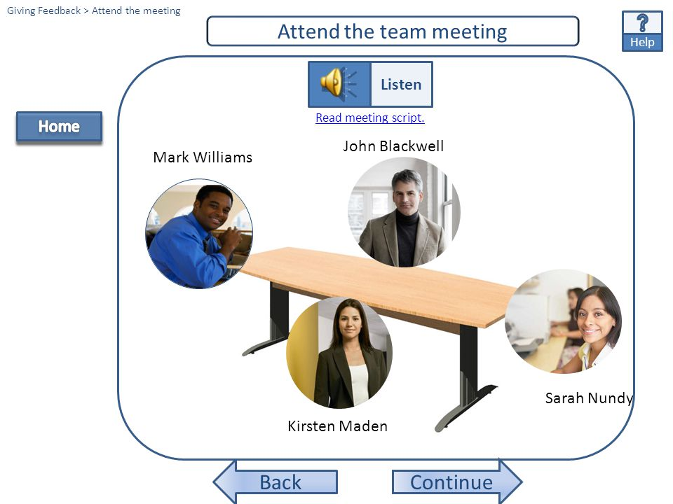Continue Help Listen to the team member profiles. Giving & Receiving Feedback > Listen to profiles Mark Williams Kirsten Maden Sarah Nundy John Blackw