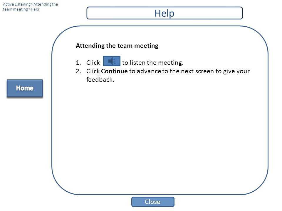 Close Help Giving & Receiving Feedback Team Meeting >Help Attending the team meeting 1.Click to listen the meeting or to read the text version of the