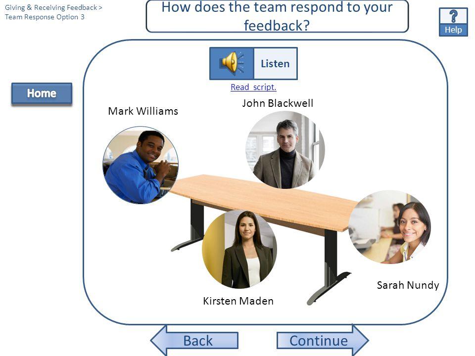 Continue Kirsten Maden Mark Williams John Blackwell Sarah Nundy Kirsten Maden Listen Help Back Read script. How does the team respond to your feedback
