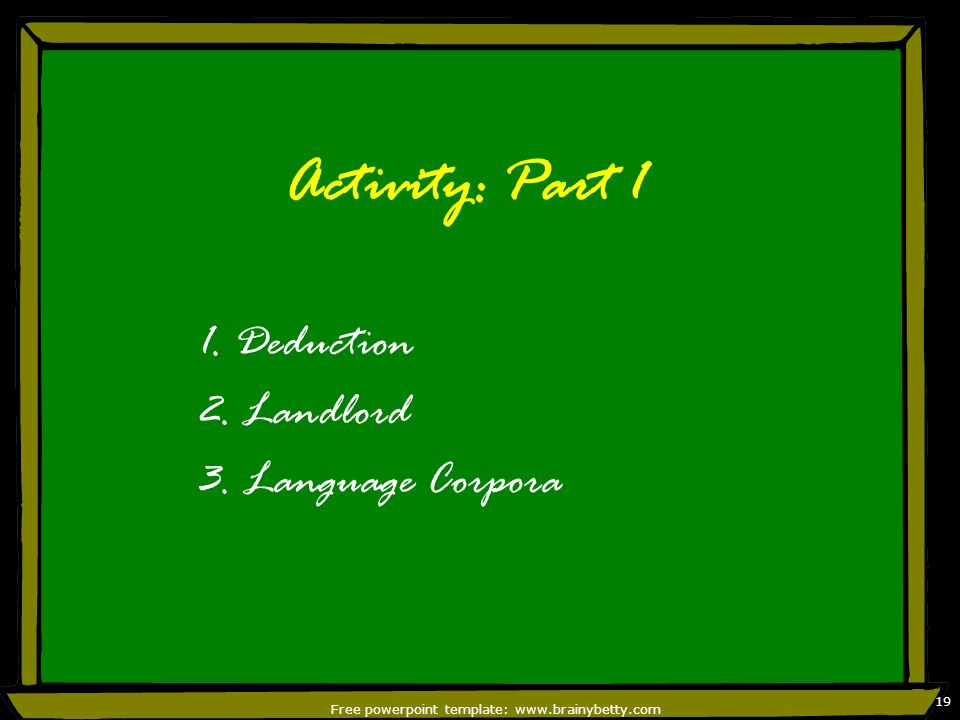 Free powerpoint template: www.brainybetty.com 20 Deductions Aim: to use of modals to express logical necessity or possibility Level: Intermediate high Age: high school 1 st graders Time: 50 minutes Materials: snapshots of people in your family, photographs