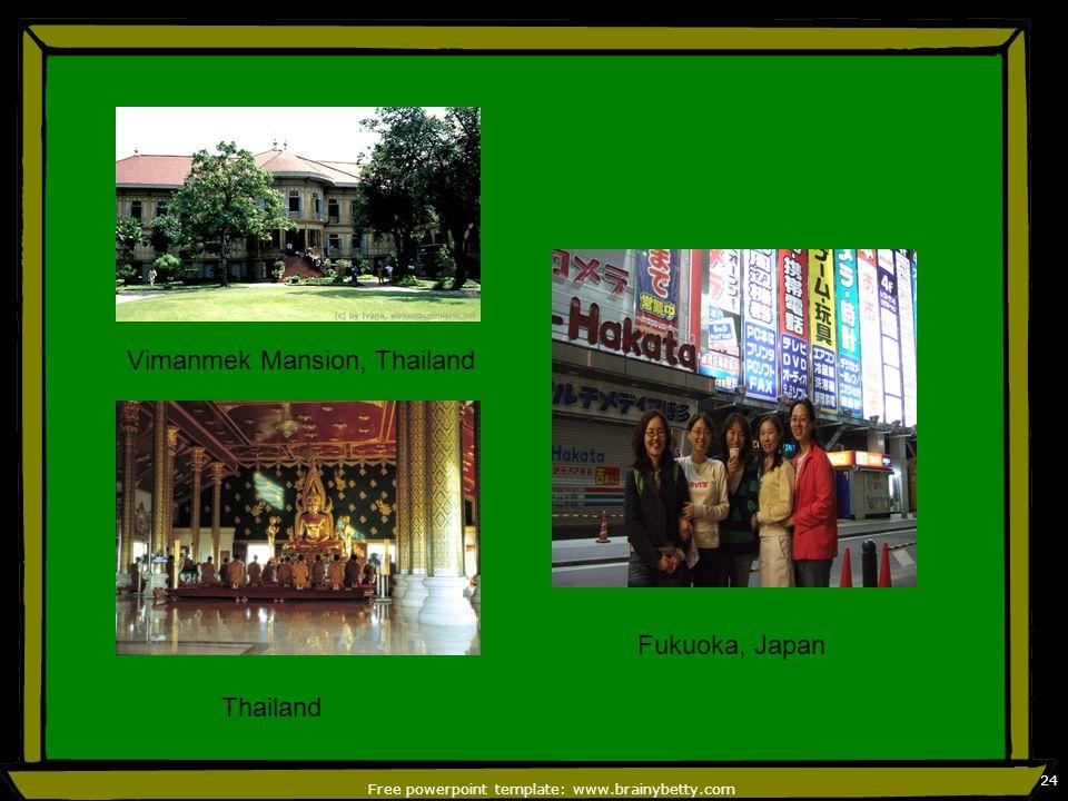 Free powerpoint template: www.brainybetty.com 24 Vimanmek Mansion, Thailand Thailand Fukuoka, Japan