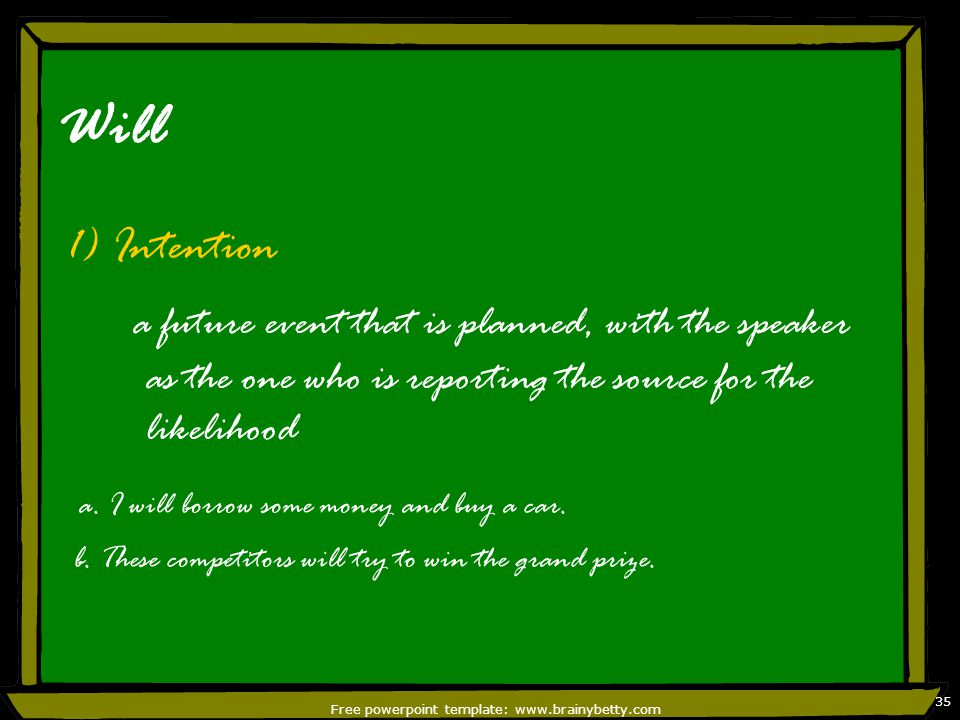 Free powerpoint template: www.brainybetty.com 36 One noticeable feature of will is the influence of the type of action described on the preferred interpretation.