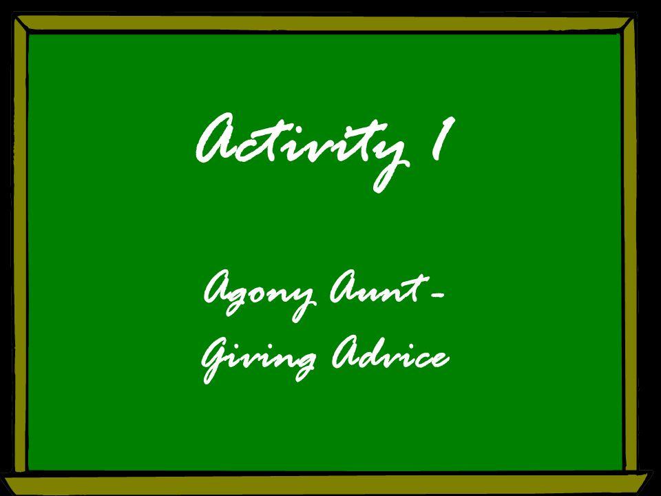 Activity 1 Agony Aunt - Giving Advice