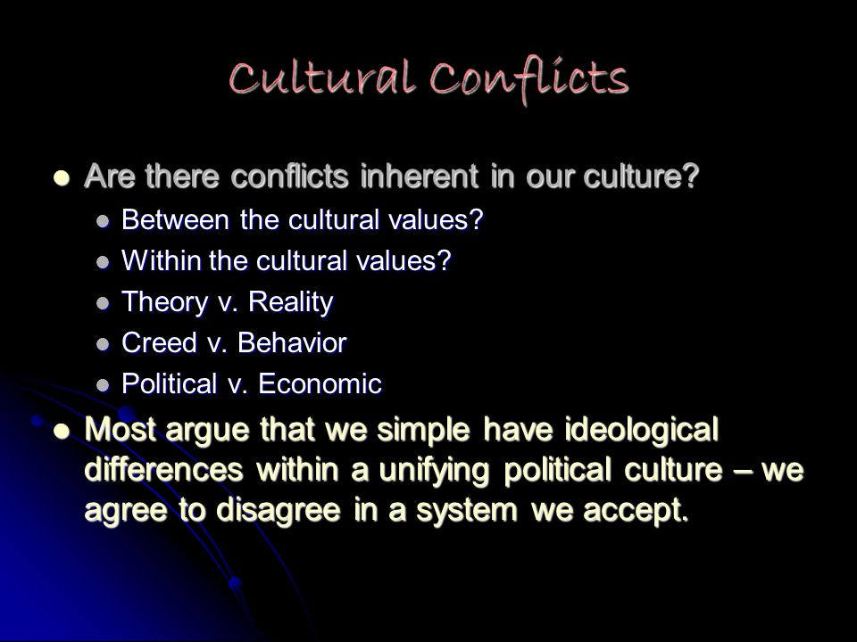Cultural Conflicts Are there conflicts inherent in our culture.