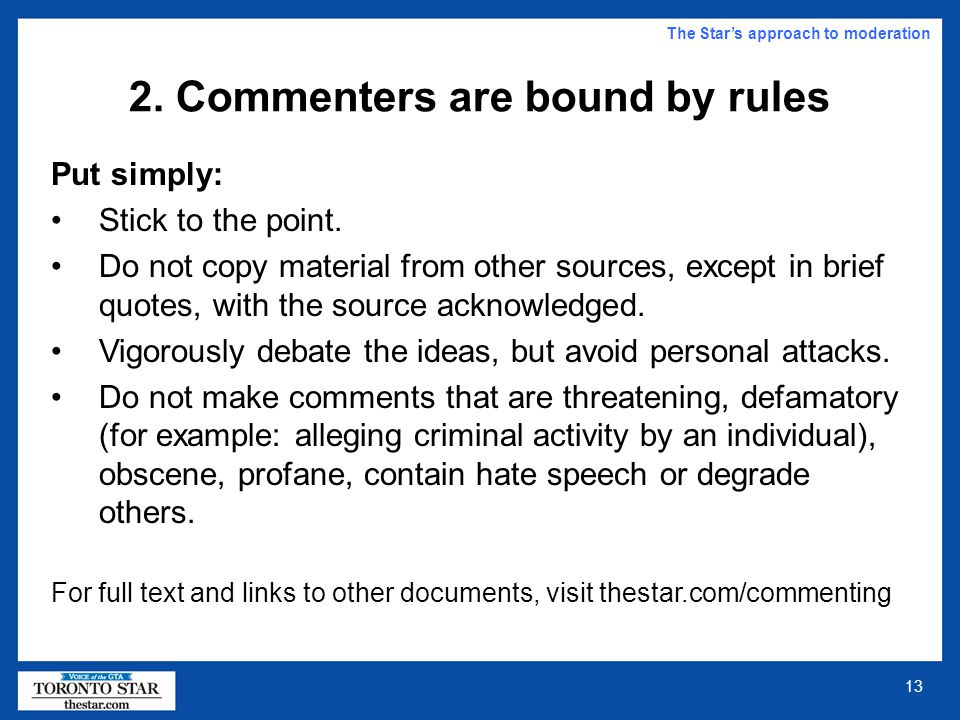 12 1. Commenters must be registered Simple signup process, no demographic information requested Users create a unique username and specify a password