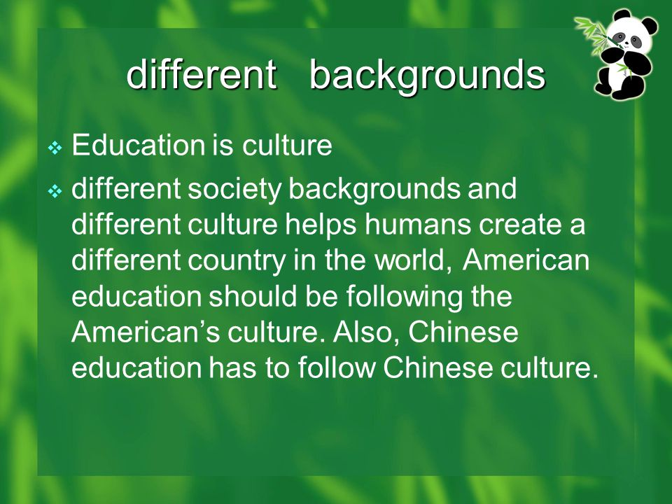 Different Goals  American education focuses on improve student assuredness, self-determination, independence  Chinese education focuses on strictness and preciseness.