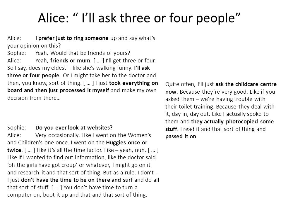Alice: I'll ask three or four people Sophie: Do you ever look at websites.
