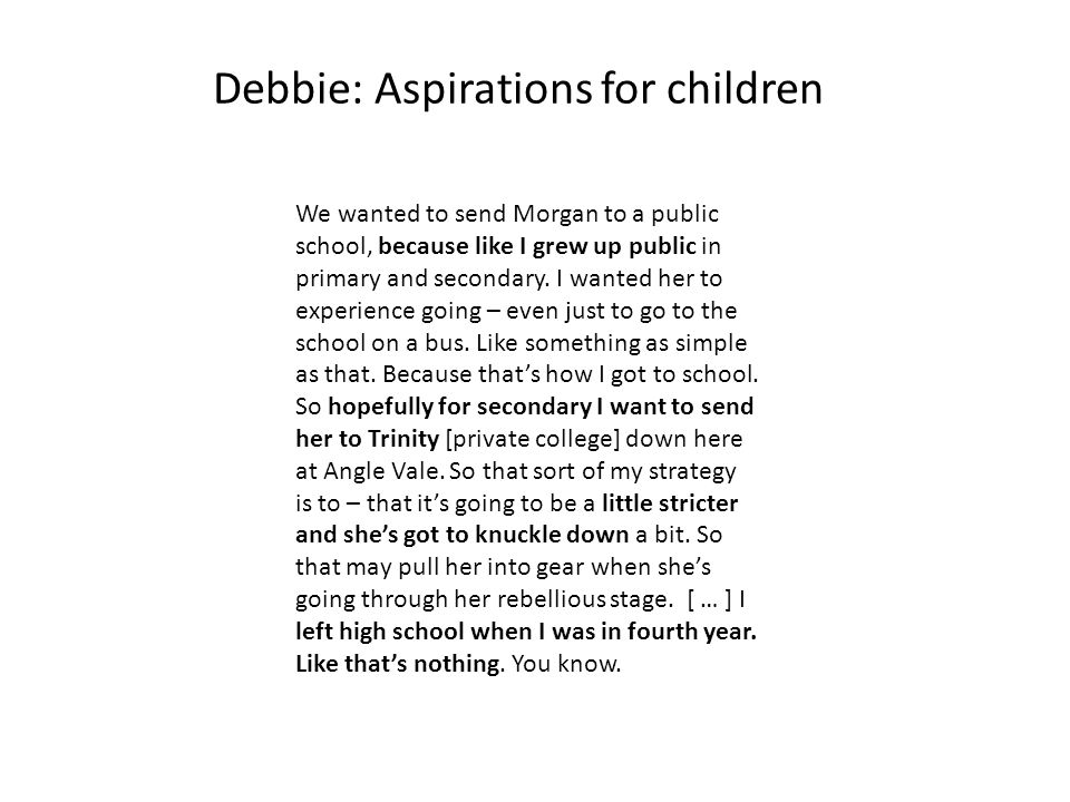 Debbie: Aspirations for children We wanted to send Morgan to a public school, because like I grew up public in primary and secondary.