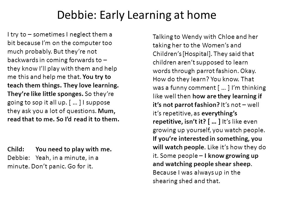 Debbie: Early Learning at home I try to – sometimes I neglect them a bit because I'm on the computer too much probably.