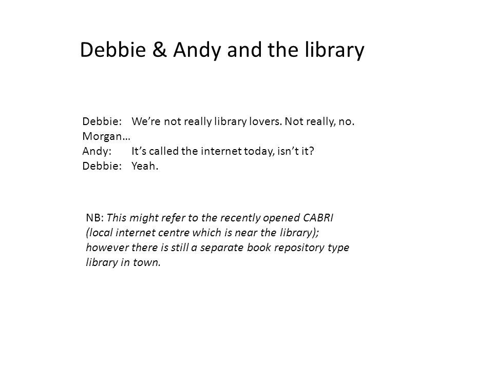 Debbie & Andy and the library Debbie:We're not really library lovers.
