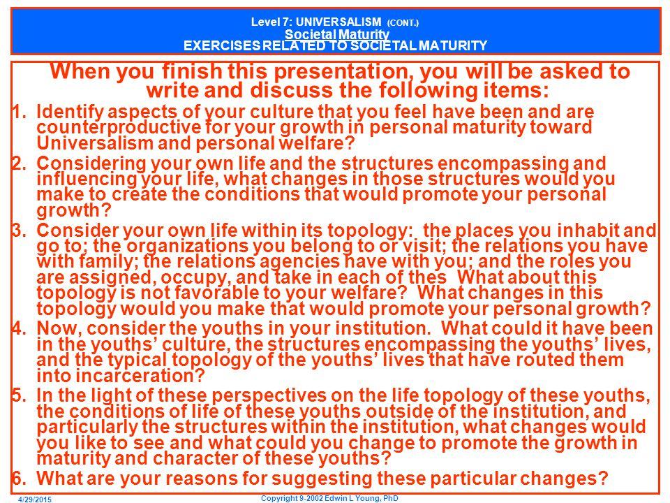 4/29/2015 Copyright 9-2002 Edwin L Young, PhD Level 7: UNIVERSALISM (CONT.) Societal Maturity 1.