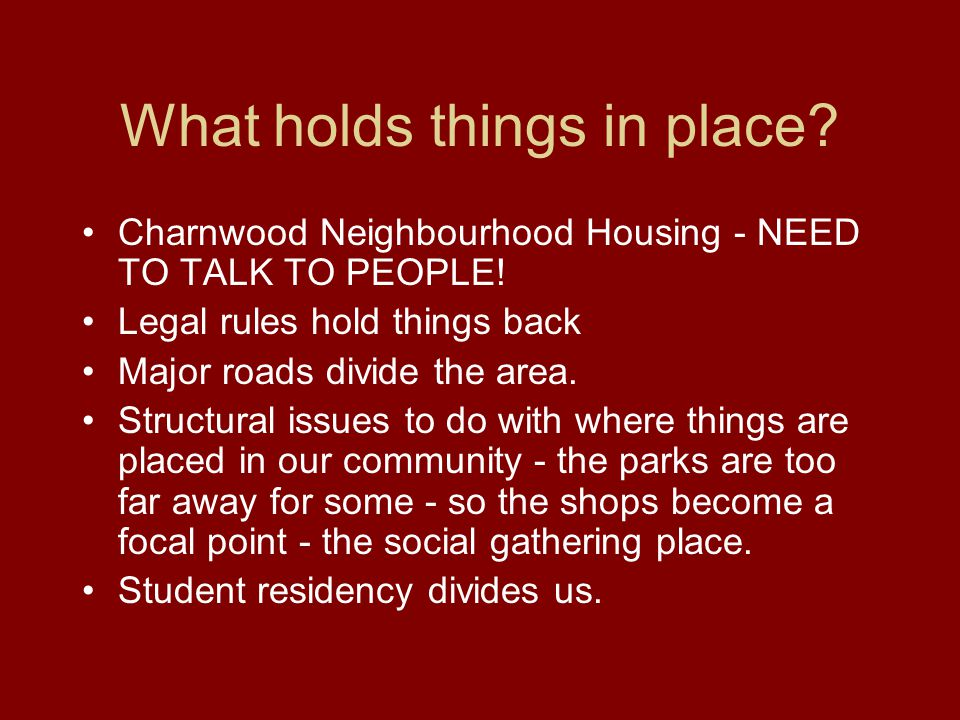 What holds things in place. Charnwood Neighbourhood Housing - NEED TO TALK TO PEOPLE.