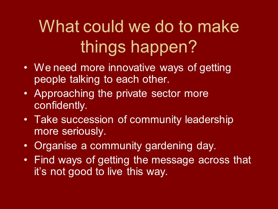 What could we do to make things happen.