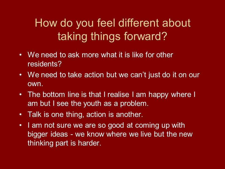 How do you feel different about taking things forward.