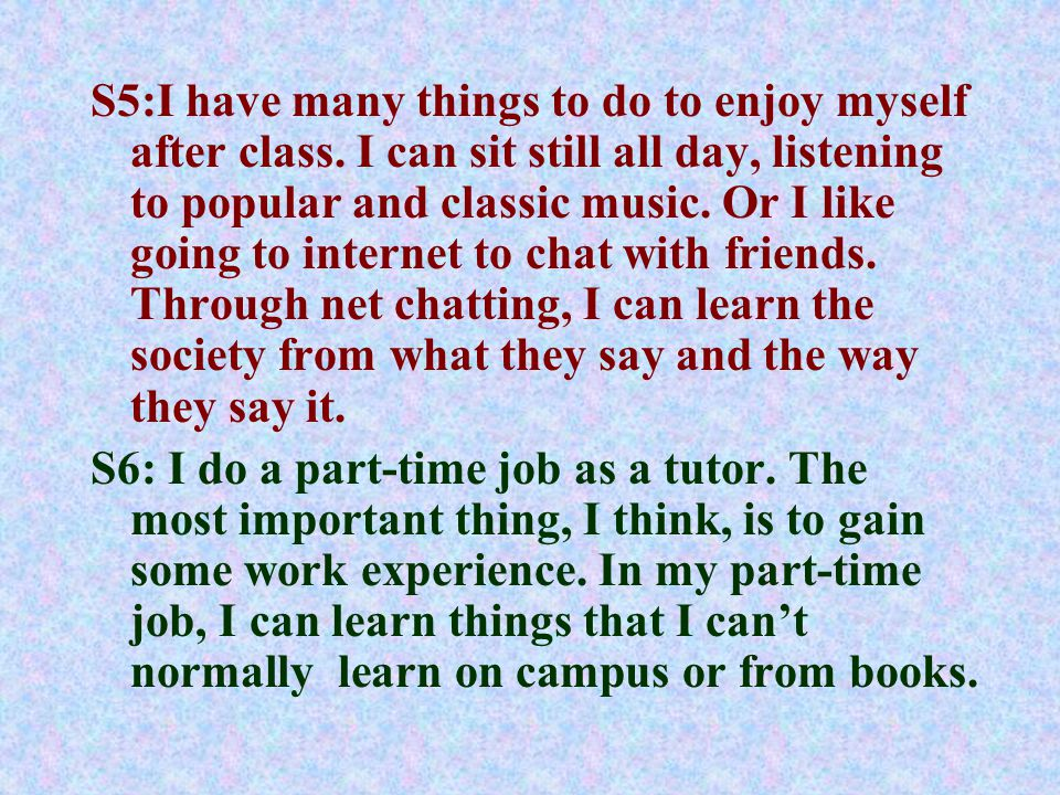 S5:I have many things to do to enjoy myself after class.