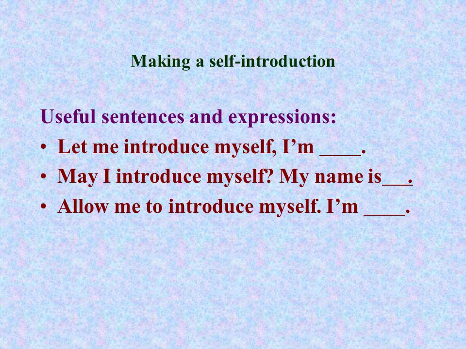 Making a self-introduction Useful sentences and expressions: Let me introduce myself, I'm.
