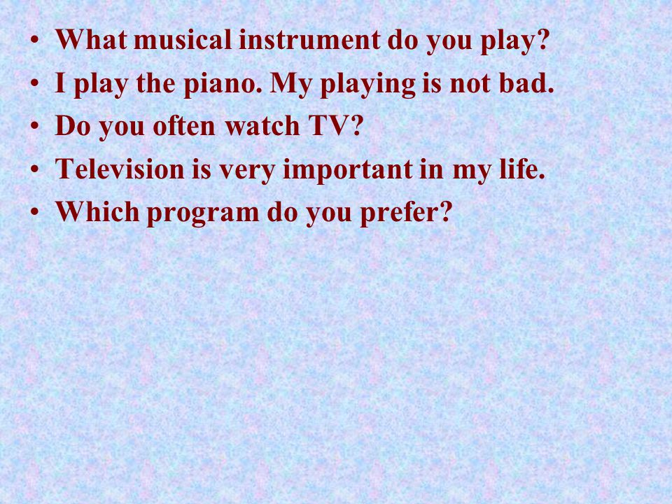 What musical instrument do you play. I play the piano.