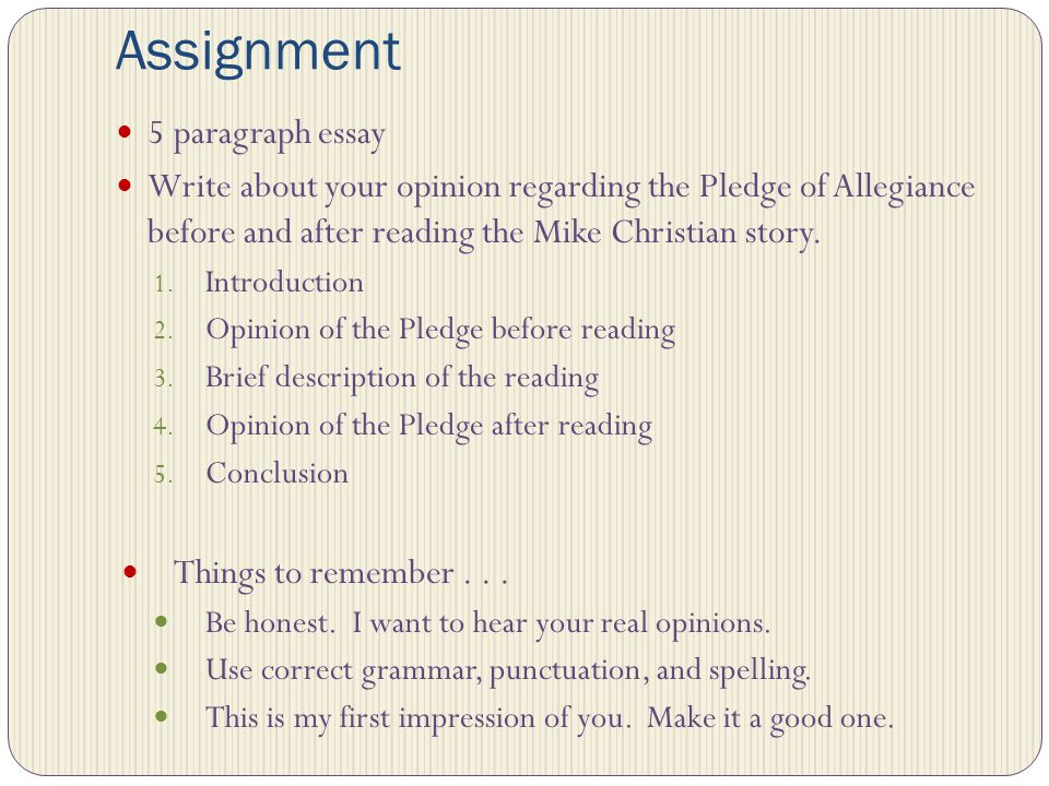 Assignment 5 paragraph essay Write about your opinion regarding the Pledge of Allegiance before and after reading the Mike Christian story. 1. Introdu