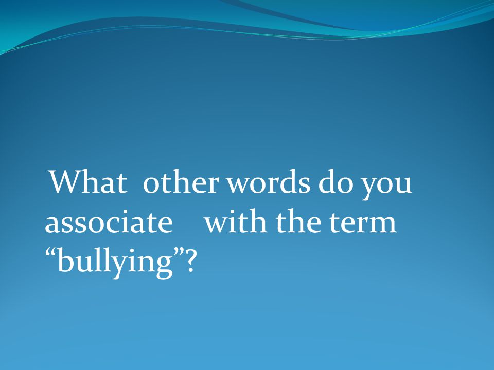 What other words do you associate with the term bullying