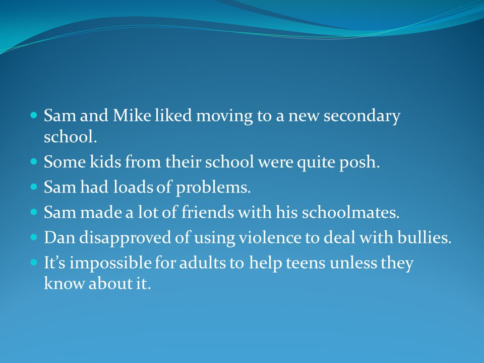 Sam and Mike liked moving to a new secondary school.