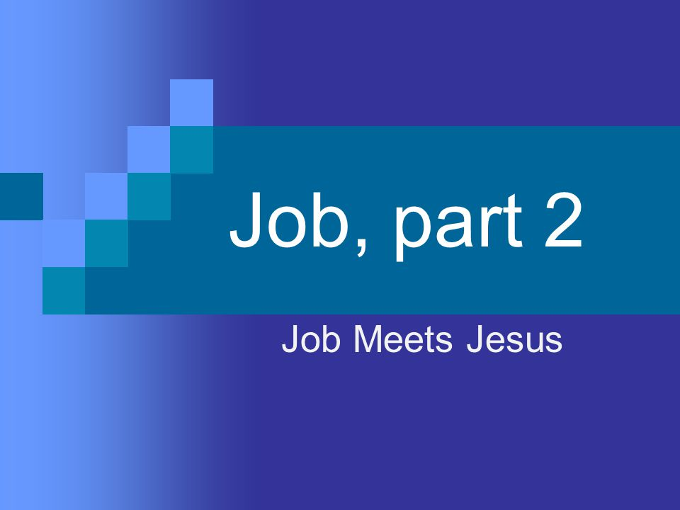 Job, part 2 Job Meets Jesus