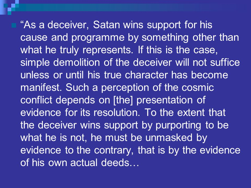 As a deceiver, Satan wins support for his cause and programme by something other than what he truly represents.