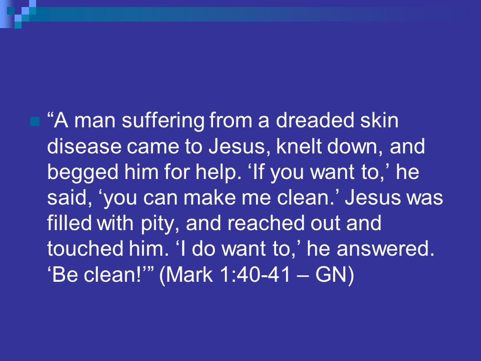 A man suffering from a dreaded skin disease came to Jesus, knelt down, and begged him for help.