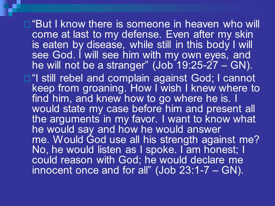  But I know there is someone in heaven who will come at last to my defense.