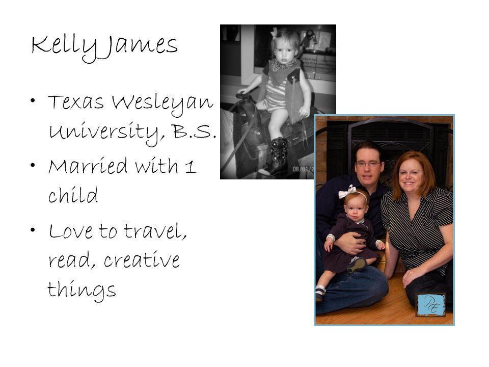 Kelly James Texas Wesleyan University, B.S.