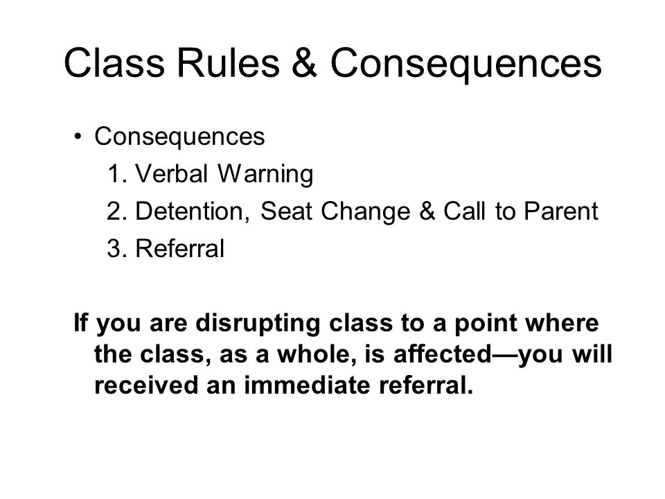 Class Rules & Consequences Consequences 1. Verbal Warning 2.