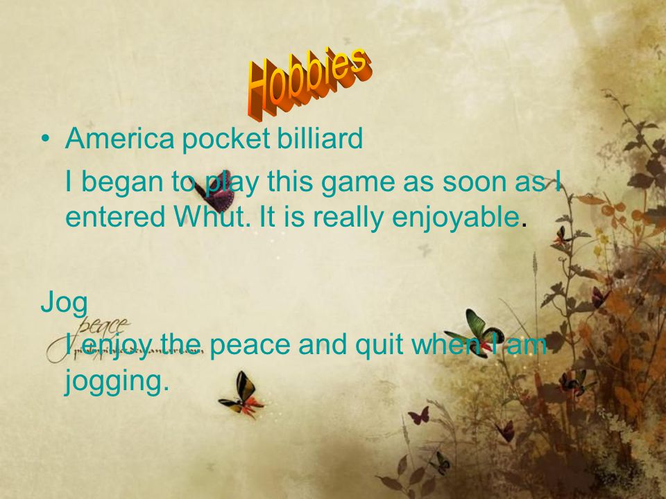 America pocket billiard I began to play this game as soon as I entered Whut. It is really enjoyable. Jog I enjoy the peace and quit when I am jogging.