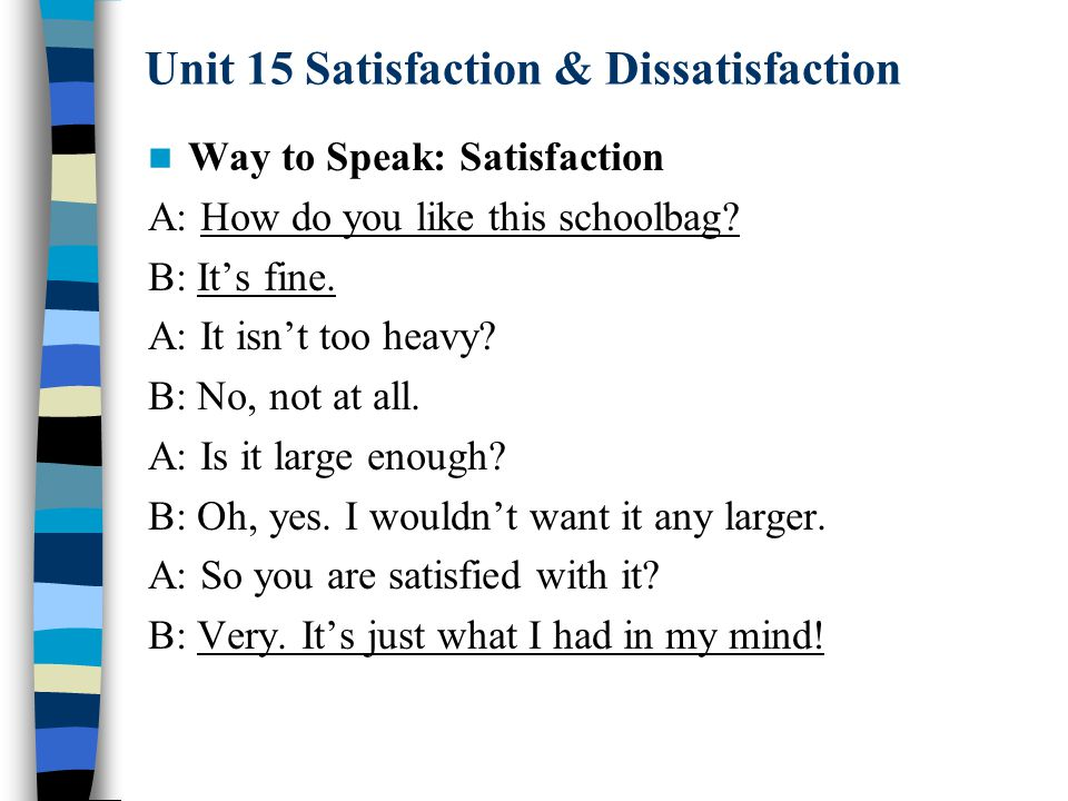 Unit 15 Satisfaction & Dissatisfaction Way to Speak: Satisfaction A: How do you like this schoolbag.