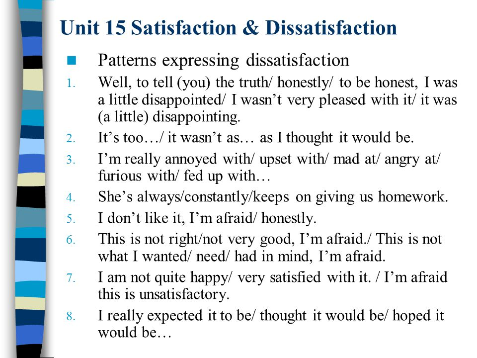 Unit 15 Satisfaction & Dissatisfaction Patterns expressing dissatisfaction 1.