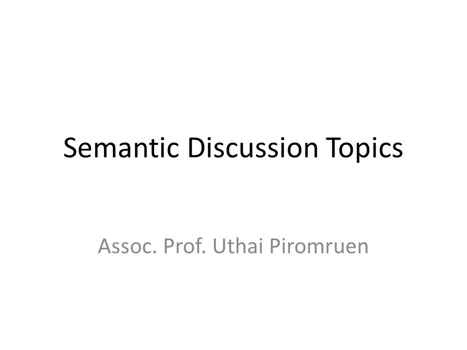 Semantic Discussion Topics Assoc. Prof. Uthai Piromruen
