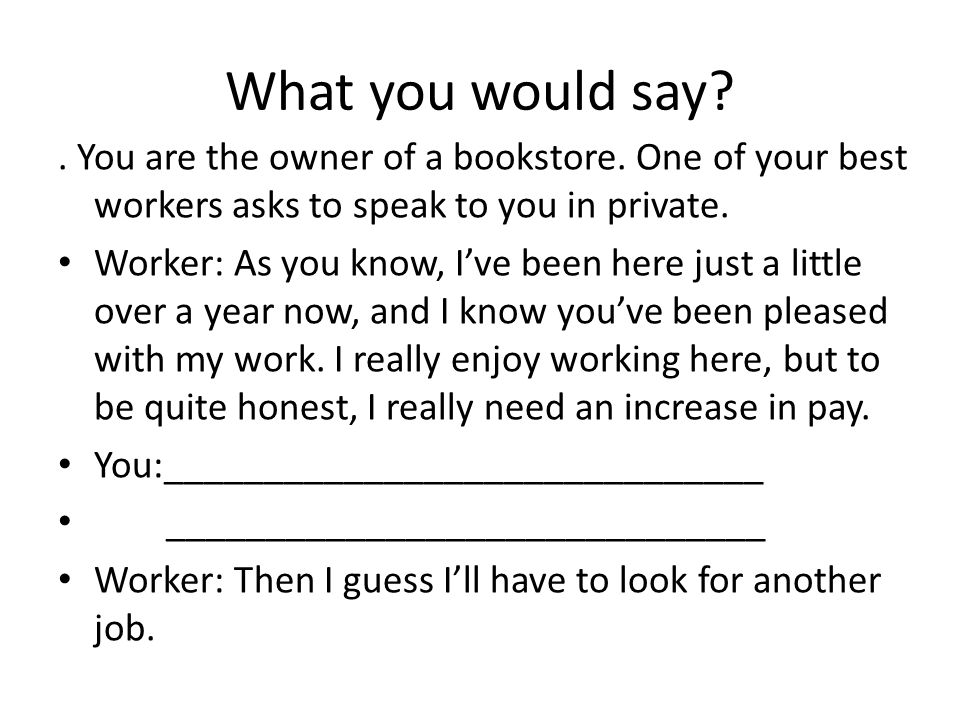 What you would say . You are the owner of a bookstore.