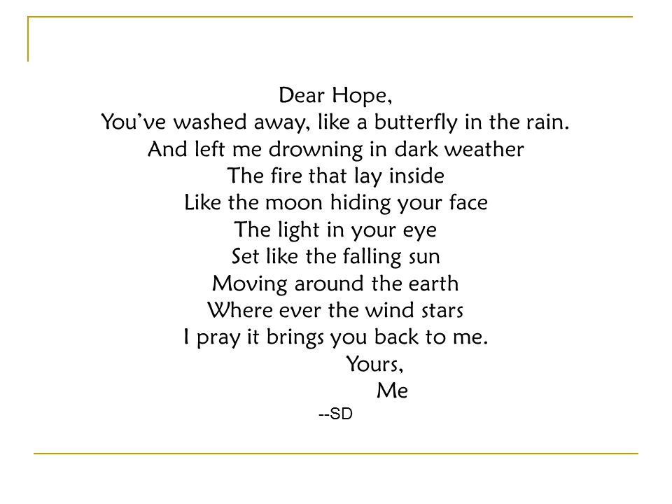 Dear Hope, You've washed away, like a butterfly in the rain.