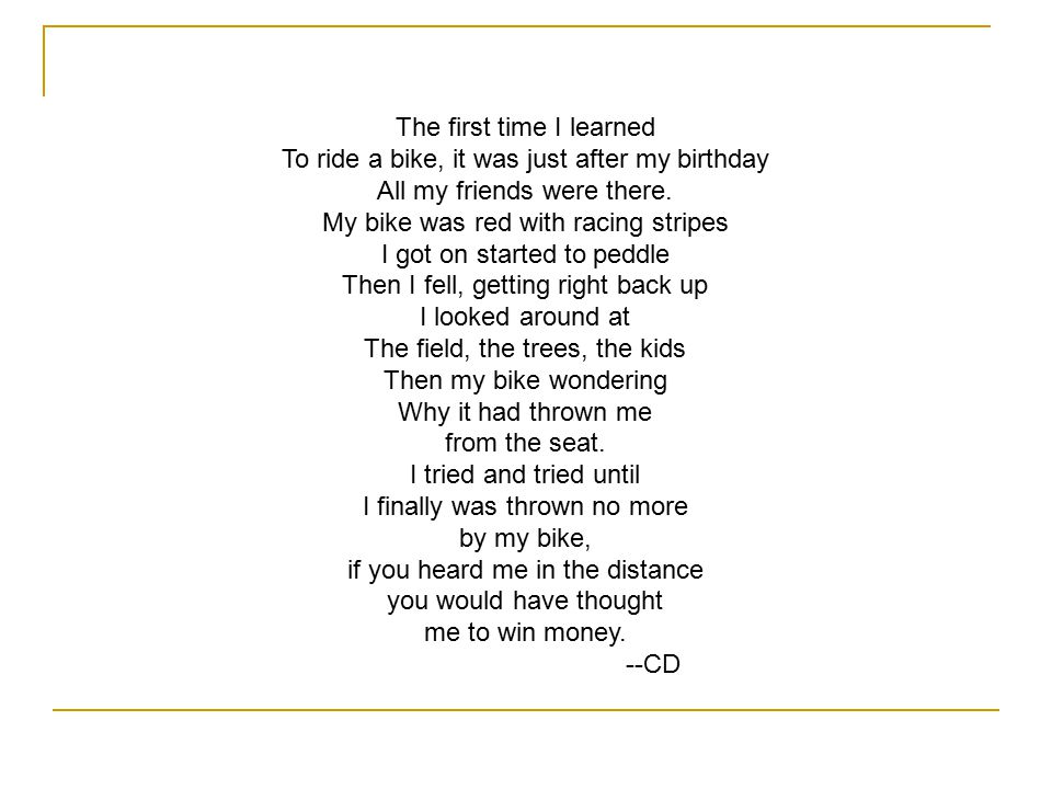 The first time I learned To ride a bike, it was just after my birthday All my friends were there.