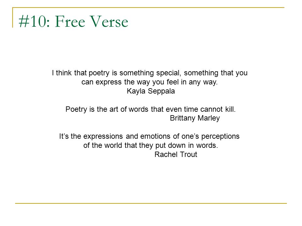 #10: Free Verse I think that poetry is something special, something that you can express the way you feel in any way.
