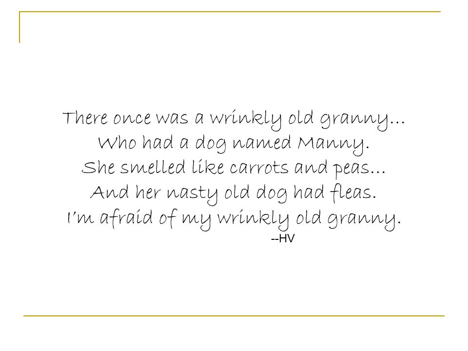 There once was a wrinkly old granny… Who had a dog named Manny.