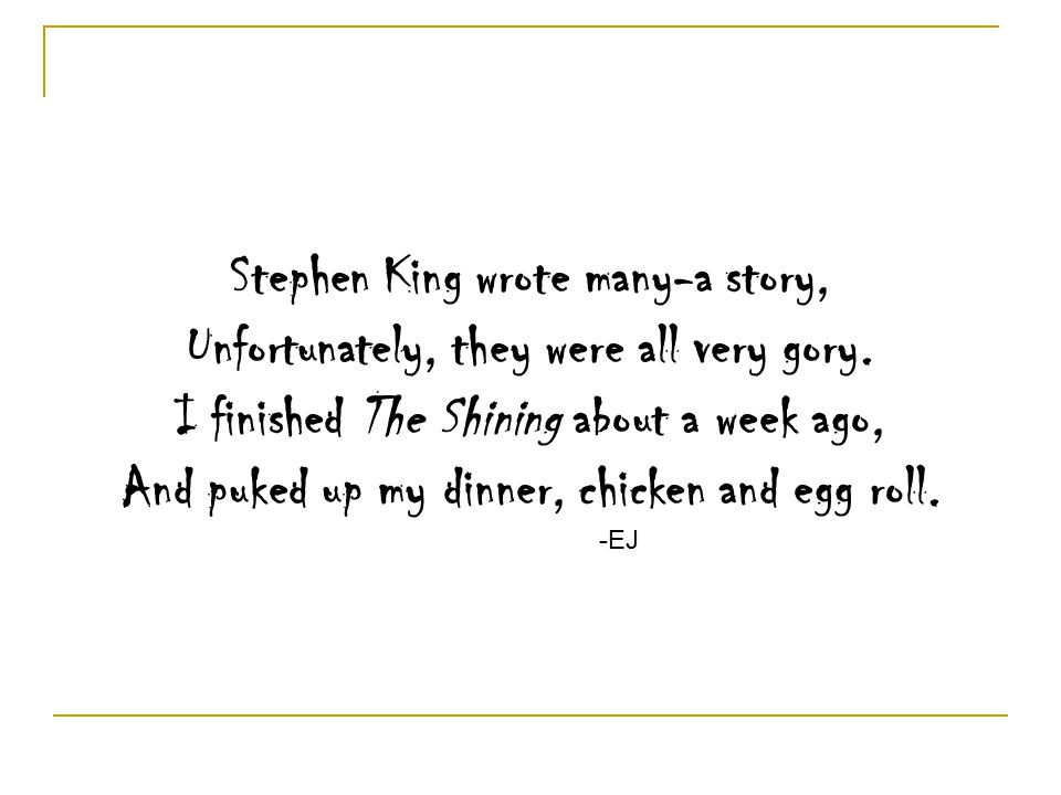 Stephen King wrote many-a story, Unfortunately, they were all very gory.