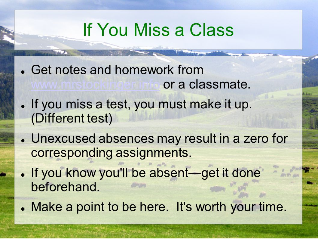 If You Miss a Class Get notes and homework from www.mrstockinger.info or a classmate.