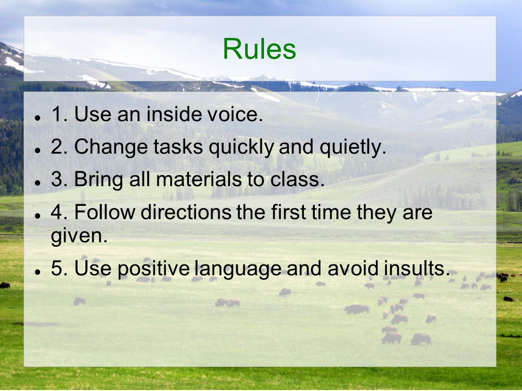 Rules 1. Use an inside voice. 2. Change tasks quickly and quietly.