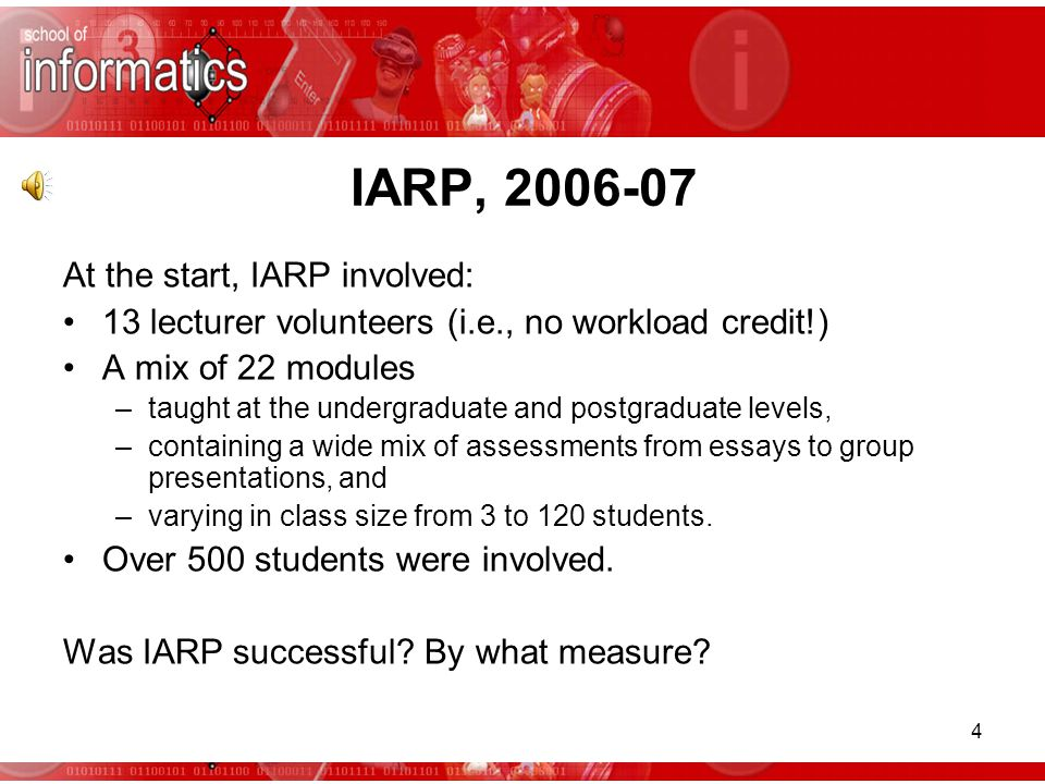 4 IARP, 2006-07 At the start, IARP involved: 13 lecturer volunteers (i.e., no workload credit!) A mix of 22 modules –taught at the undergraduate and p