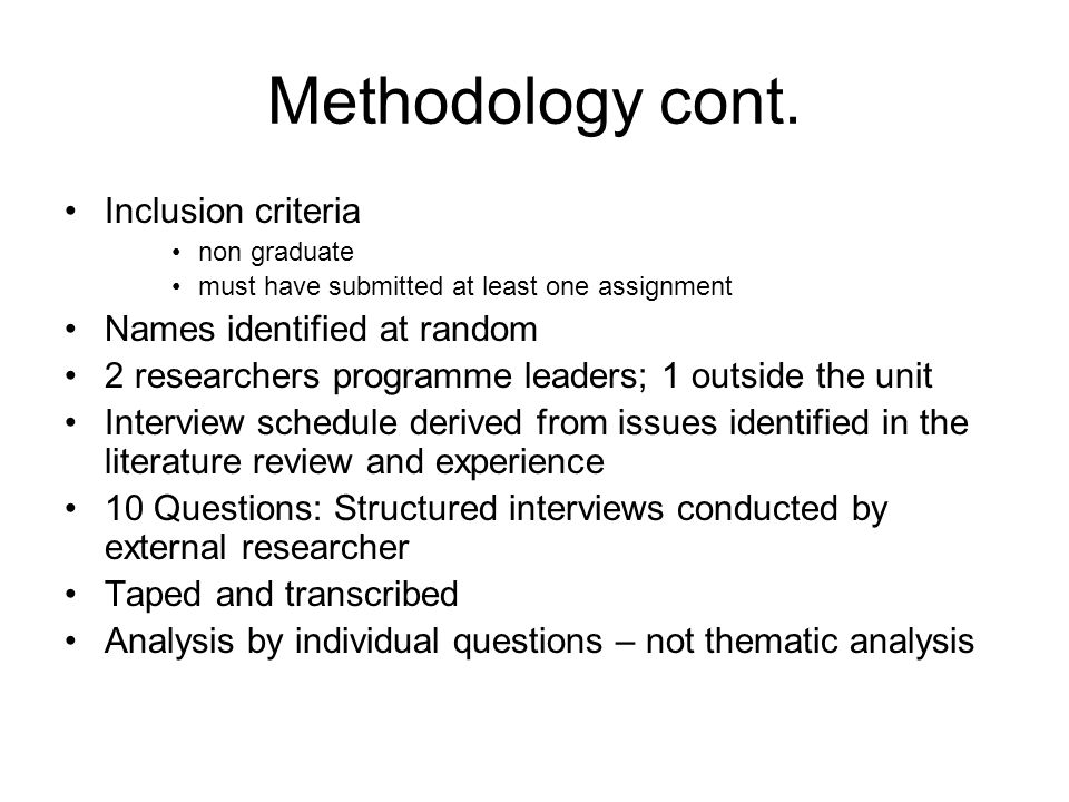 Methodology cont. Inclusion criteria non graduate must have submitted at least one assignment Names identified at random 2 researchers programme leade