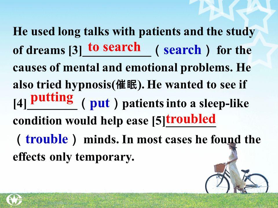 二、语篇填空 用所给动词的适当形式填空。 Freud was one of the first scientists [1]_______ ( make ) serious research of the mind. The mind is the collection of activities