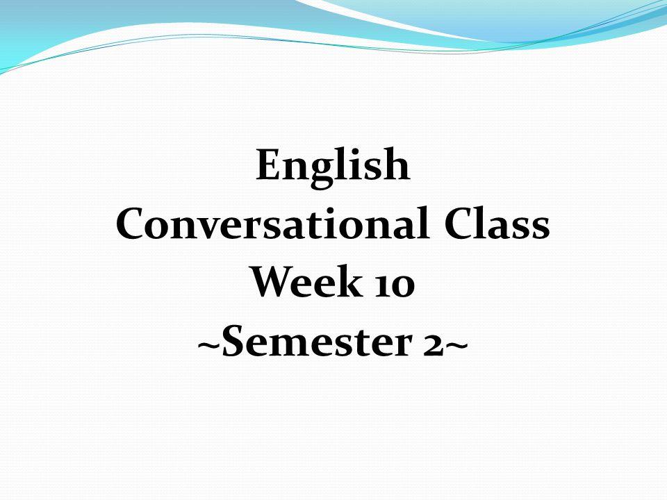 English Conversational Class Week 10 ~Semester 2~