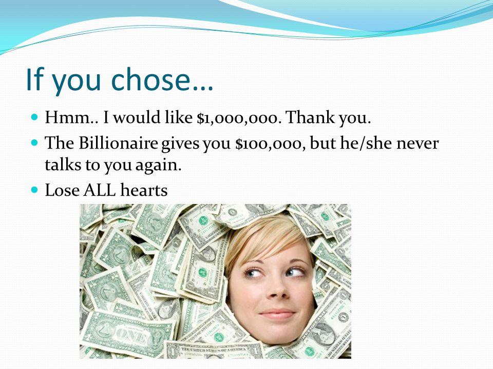 If you chose… Hmm.. I would like $1,000,000. Thank you.